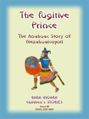cover image of THE FUGITIVE PRINCE--The Stories and Adventures of Nezahualcoyotl, the Prince Regent of Tezcuco